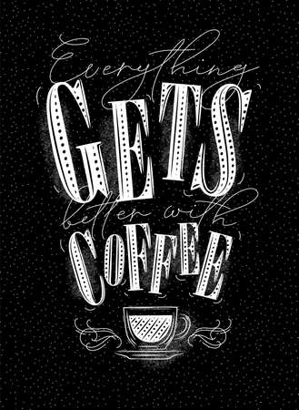 Poster lettering everything gets better with coffee drawing with chalk on chalkboard