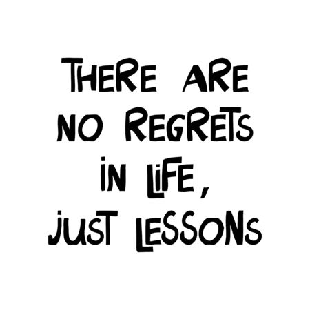 There are no regrets in life, just lessons. Motivation quote. Cute hand drawn lettering in modern scandinavian style. Isolated on white background. Stock illustration.