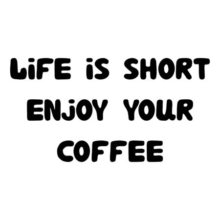 Life is short enjoy your coffee. Hand drawn bauble lettering.