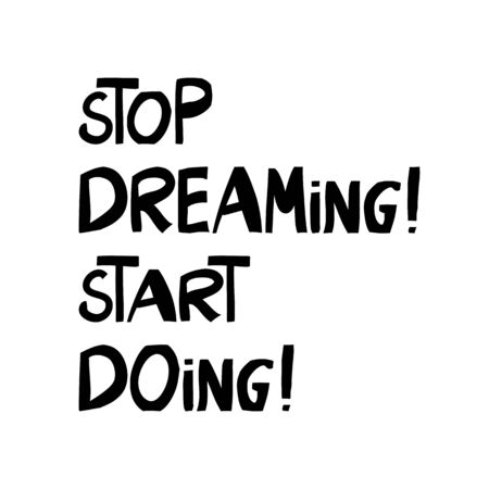 Stop dreaming start doing. Motivation quote. Cute hand drawn lettering in modern scandinavian style. Isolated on white background.