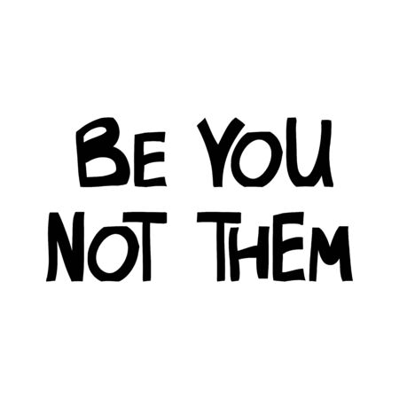 Be you not them. Motivation quote. Cute hand drawn lettering in modern scandinavian style. Isolated on white background. Stock illustration.
