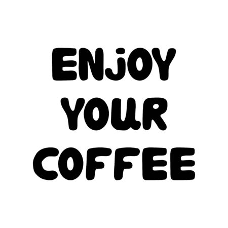 Enjoy your coffee. Cute hand drawn bauble lettering. Isolated on white background. Stock illustration. Vettoriali
