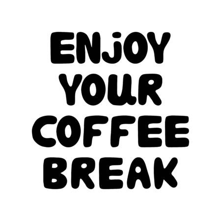 Enjoy your coffee break. Cute hand drawn bauble lettering. Isolated on white background. Stock illustration.