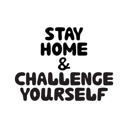 Stay home and challenge yourself. Cute hand drawn doodle bubble lettering. Isolated on white background. Vector stock illustration.