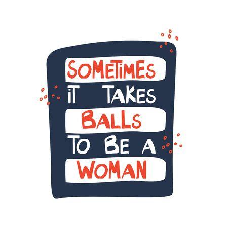 Sometimes it takes balls to be a woman. Motivation quote. Cute hand drawn orange and white lettering in modern nordic style on dark blue background and orange dots. Vector stock illustration.