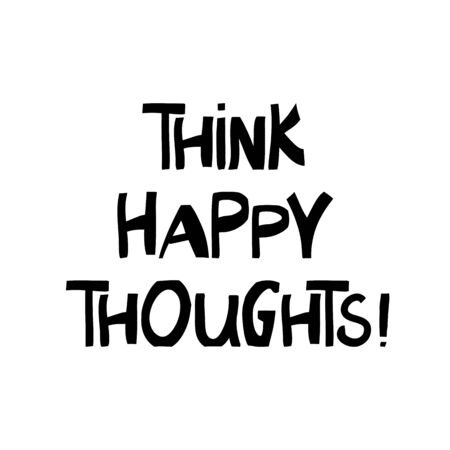Think happy thoughts. Motivation quote. Cute hand drawn lettering in modern scandinavian style. Isolated on white. Vector stock illustration.