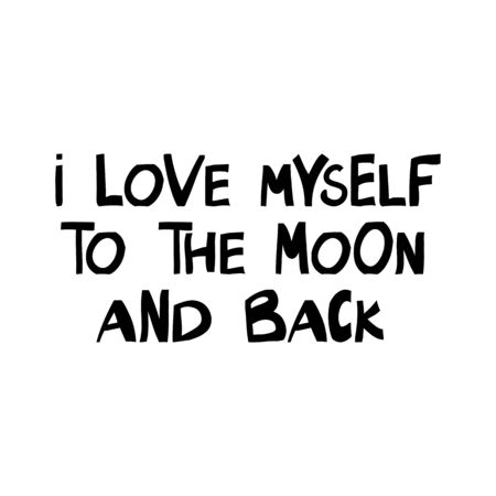 I love myself to the moon and back. Motivation quote. Cute hand drawn lettering in modern scandinavian style. Isolated on white. Vector stock illustration. Иллюстрация