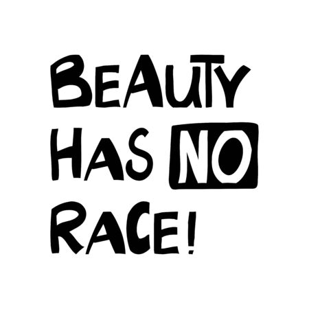 Beauty has no race. Quote about human rights. Lettering in modern scandinavian style. Isolated on white. Vector stock illustration.