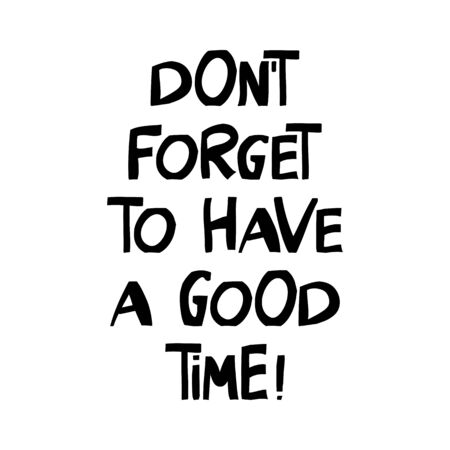 Do not forget to have a good time. Motivation quote. Cute hand drawn lettering in modern scandinavian style. Isolated on white background. Vector stock illustration.