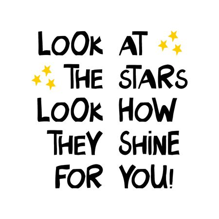 Look at the stars, look how they shine for you. Cute hand drawn lettering in modern scandinavian style. Isolated on white background. Vector stock illustration.