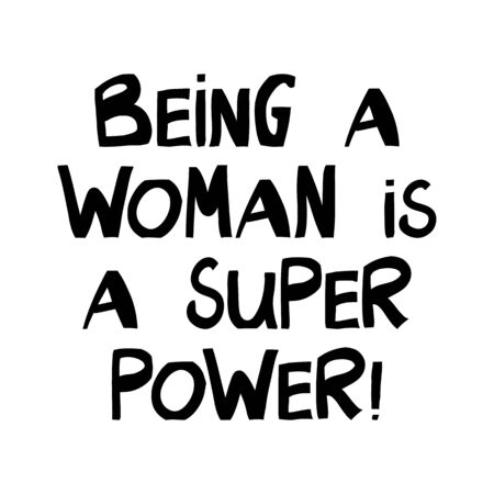 Being a woman is a super power. Cute hand drawn lettering in modern scandinavian style. Isolated on white background. Vector stock illustration. Vector Illustration