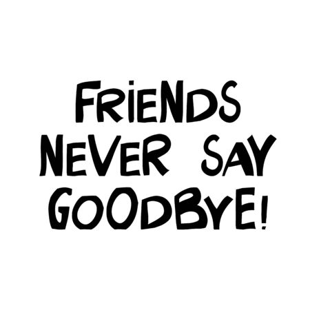 Friends never say goodbye. Cute hand drawn lettering in modern scandinavian style. Isolated on white. Vector stock illustration.