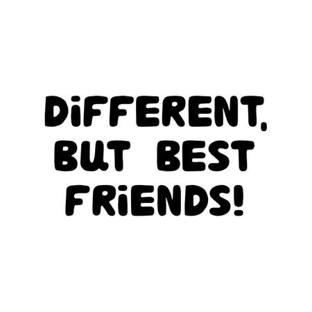 Different, but best friends. Cute hand drawn bauble lettering. Isolated on white background. Vector stock illustration.
