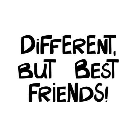 Different, but best friends. Cute hand drawn lettering in modern scandinavian style. Isolated on white. Vector stock illustration.