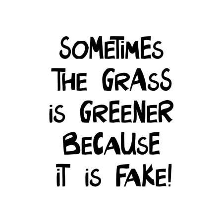 Sometimes the grass is greener bacause it is fake. Cute hand drawn lettering in modern scandinavian style. Isolated on white background. Vector stock illustration.