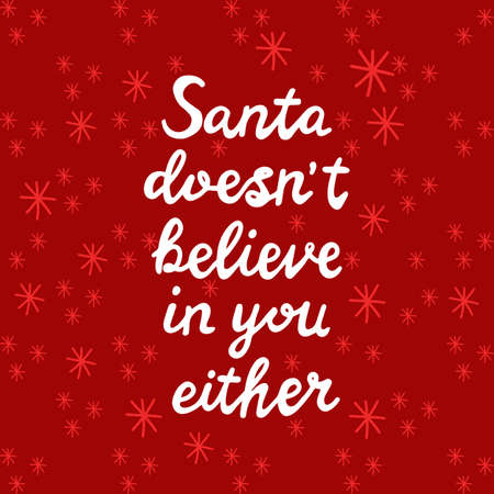 Santa does not believe in you either. White handwritten lettering on red background with snowflakes. Funny Christmas quote. Vector stock illustration. 일러스트