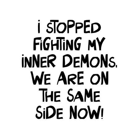 I stopped fighting my inner demons, we are on the same side now. Cute hand drawn lettering in modern scandinavian style. Isolated on white background. Vector stock illustration. Ilustración de vector