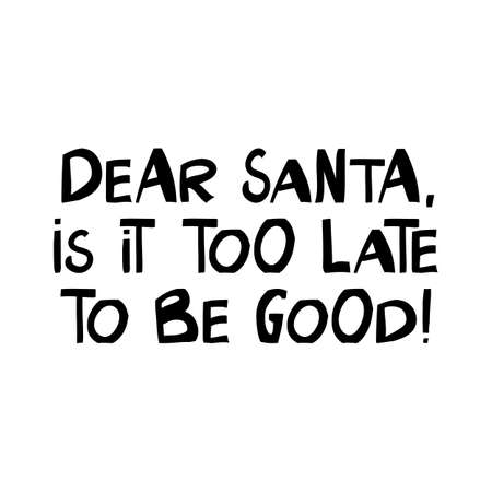 Dear Santa, is it too late to be good. Winter holidays quote. Cute hand drawn lettering in modern scandinavian style. Isolated on white. Vector stock illustration.