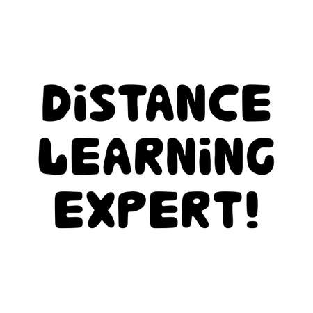 Distance learning expert. Education quote. Cute hand drawn doodle bubble lettering. Isolated on white. Vector stock illustration.