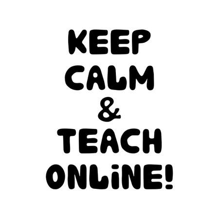 Keep calm and teach online. Education quote. Cute hand drawn doodle bubble lettering. Isolated on white. Vector stock illustration.