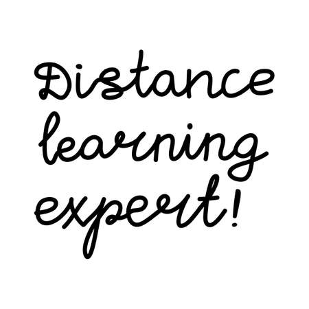 Distance learning expert. Education quote. childish handwriting. Isolated on white. Vector stock illustration.