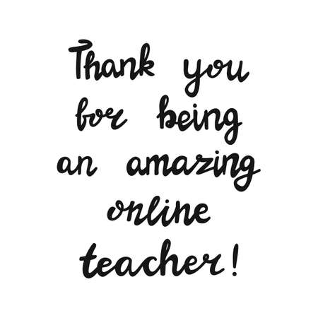 Thank you for being an amazing online teacher. Handwritten education quote. Isolated on white. Vector stock illustration.