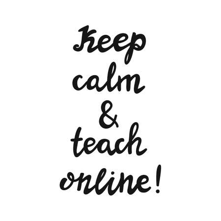 Keep calm and teach online. Handwritten education quote. Isolated on white. Vector stock illustration.