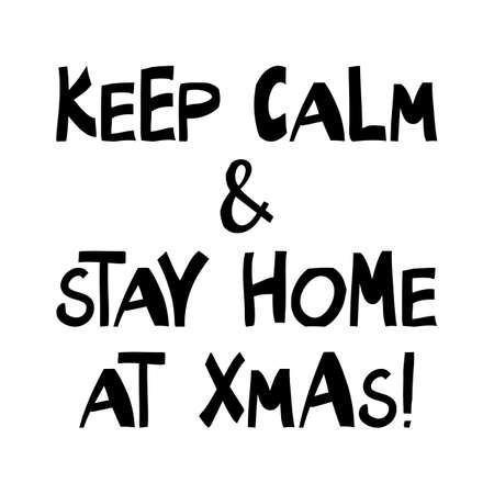 Keep calm and stay home at xmas, handwritten lettering isolated on white