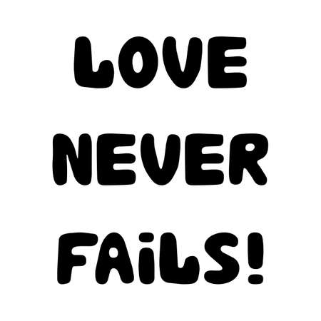 Love never fails. Handwritten roundish lettering isolated on a white background.