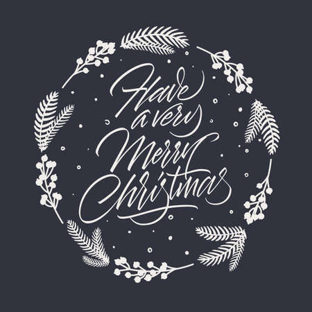 Have a Very Merry Christmas. Hand lettering inscription with winter decoration. Hand written lettering. Vintage card. Calligraphic Xmas Wishes. Happy New Year card design. Vector illustration