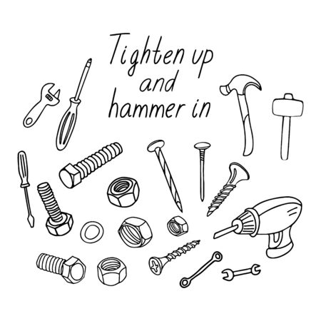 Tighten up and hammer in. Quote with builder tools. Flathead, phillips and electric screwdrivers, hammers, nails, nuts and bolts. Vector illustration isolated on white background. Doodle style.
