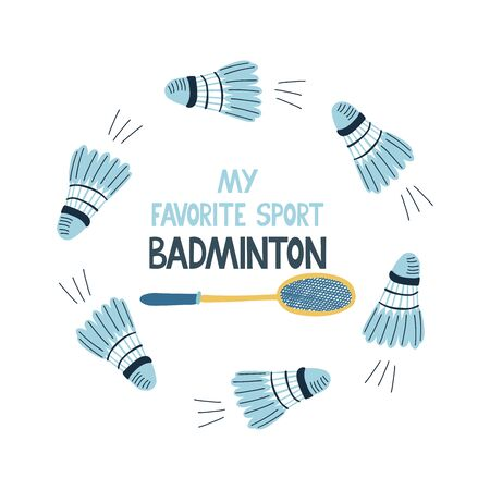 Badminton my favorite sport lettering with round shuttlecocks frame and racket. Great sport poster. Vector illustration isolated on white background.