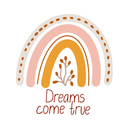 Cute vector poster with boho rainbow decorated with a sprig. Dreams come true lettering. Great for kids playroom or bedroom decoration. Hand drawn illustration isolated on white. Muted colors.