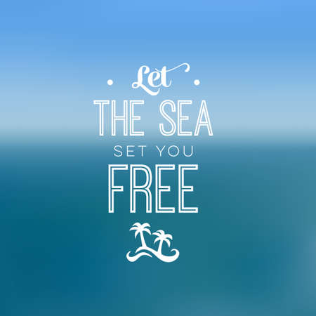 Typography quote for inspiration - sea and freedom
