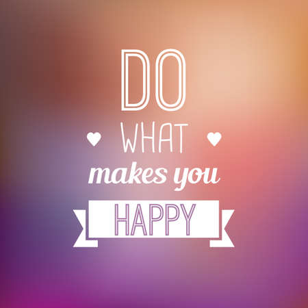 typo: Do what makes you happy - motivational typo quote on a blurred background.