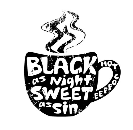 White lettering on the black silhouette of cup. Inscription Hot coffee – black as night, sweet as sin. Funny quote. Template of banner, poster, t-shirt print. Vector illustration.