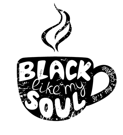 White lettering on the black silhouette of cup. Inscription It is my coffee – black like my soul. Funny quote. Template of banner, poster, t-shirt print. Vector illustration.