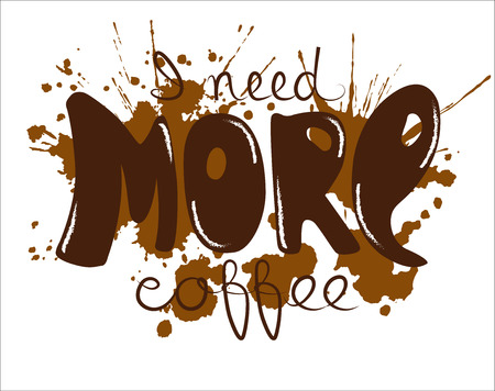 Lettering I need more coffee. Funny quote. Inscription decorated with blotches of spills coffee. Template of banner, poster, t-shirt print. Vector illustration.
