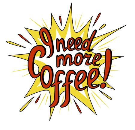 Lettering I need more coffee. Funny quote. Colored inscription in comic style. Template of banner, poster, t-shirt print. Vector illustration.