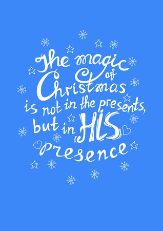 Funny quote about Christmas. The magic of  Christmas is not in the presents but in his presence.  Lettering.  Font composition. Vector Ilustração