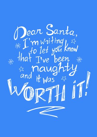 Funny quote about Christmas: Dear Santa, I am writing to let you know that I have been naughty and it was worth it!. Lettering. Font composition. Vector Ilustração