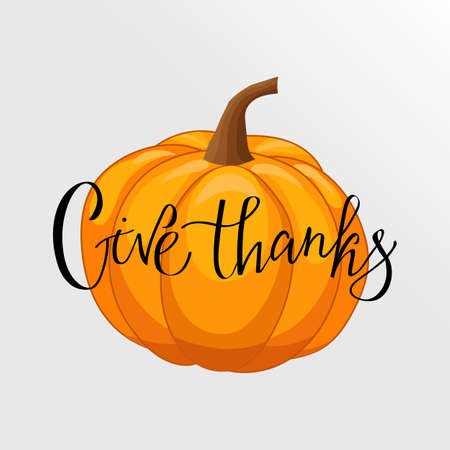 Give thanks. Card and poster design. Hand Lettered Quote. Modern Calligraphy. Thanksgiving phrase. It can be used for card, mug, poster, t-shirts, phone case
