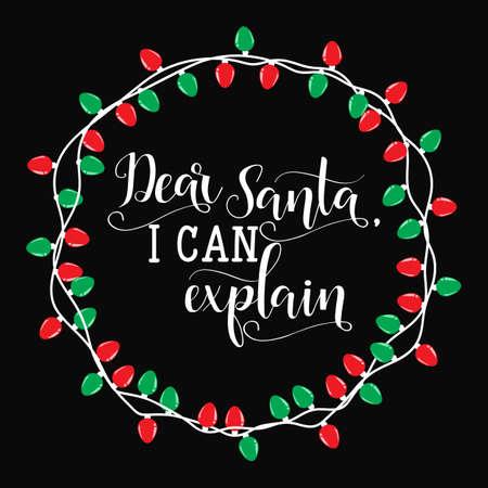 Dear Santa i can explain. Christmas holiday vector print.