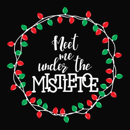 Meet me under the mistletoe. Christmas holiday vector print. Winter card or poster design. Vettoriali