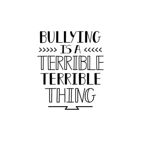 Bullying is a terrible terrible thing - Concept typography vector