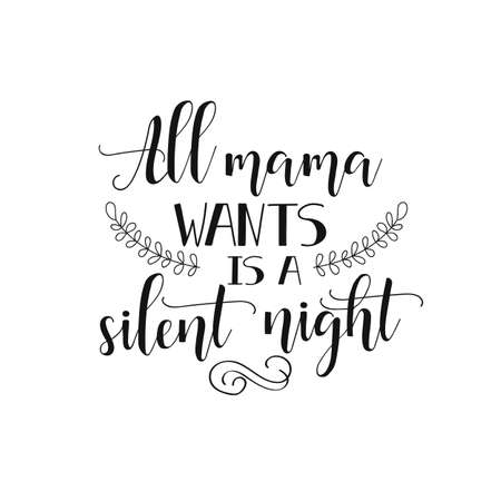 All mama wants is a silent night. inspirational quote. Modern calligraphy isolated on white background. Lettering art for poster, greeting card, t-shirt.