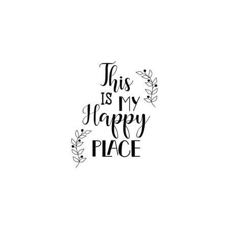 Questo è il mio posto felice. Calligrafia ispirazione graphic design tipografia elemento per la stampa. Cartolina scritta a mano Stampa per poster, t-shirt, felpa, adesivo, etichetta, borse.