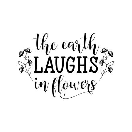 The earth laughs in flowers lettering. Hand drawn vector illustration element for flyers, banner, postcards and posters, modern calligraphy.