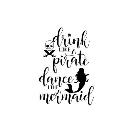 drink like a pirate dance like a mermaid. Lettering. Vector hand drawn motivational and inspirational quote. Calligraphic poster Ilustracja