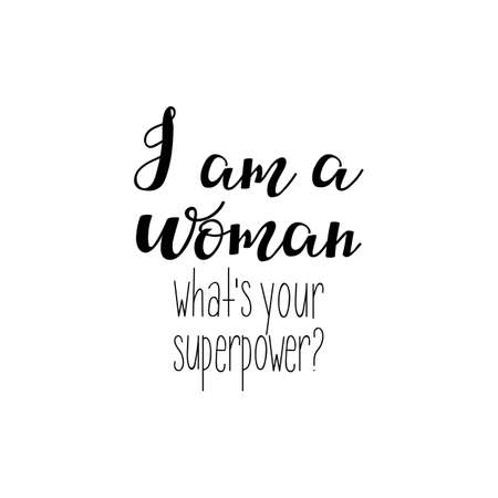 I am a woman. What's your superpower. Isolated calligraphy letters. Feminist quote. Graphic design element. Can be used as print for poster, t shirt, postcard.